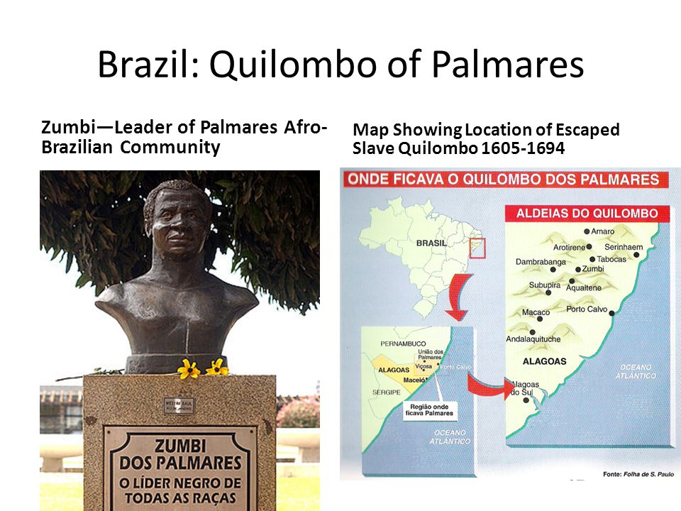 Brazil: Quilombo of Palmares Zumbi—Leader of Palmares Afro- Brazilian Community Map Showing Location of Escaped Slave Quilombo 1605-1694