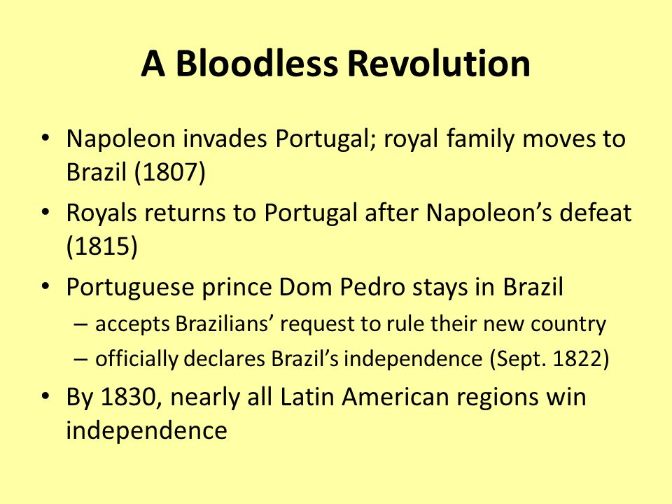 A Bloodless Revolution Napoleon invades Portugal; royal family moves to Brazil (1807) Royals returns to Portugal after Napoleon's defeat (1815) Portug