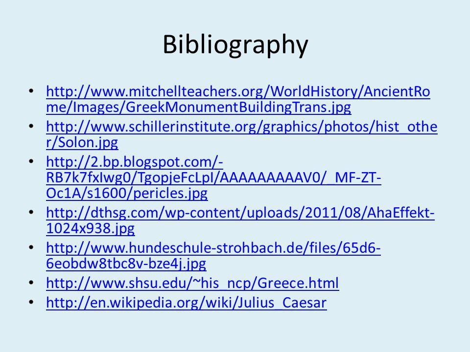 Bibliography http://www.mitchellteachers.org/WorldHistory/AncientRo me/Images/GreekMonumentBuildingTrans.jpg http://www.mitchellteachers.org/WorldHist