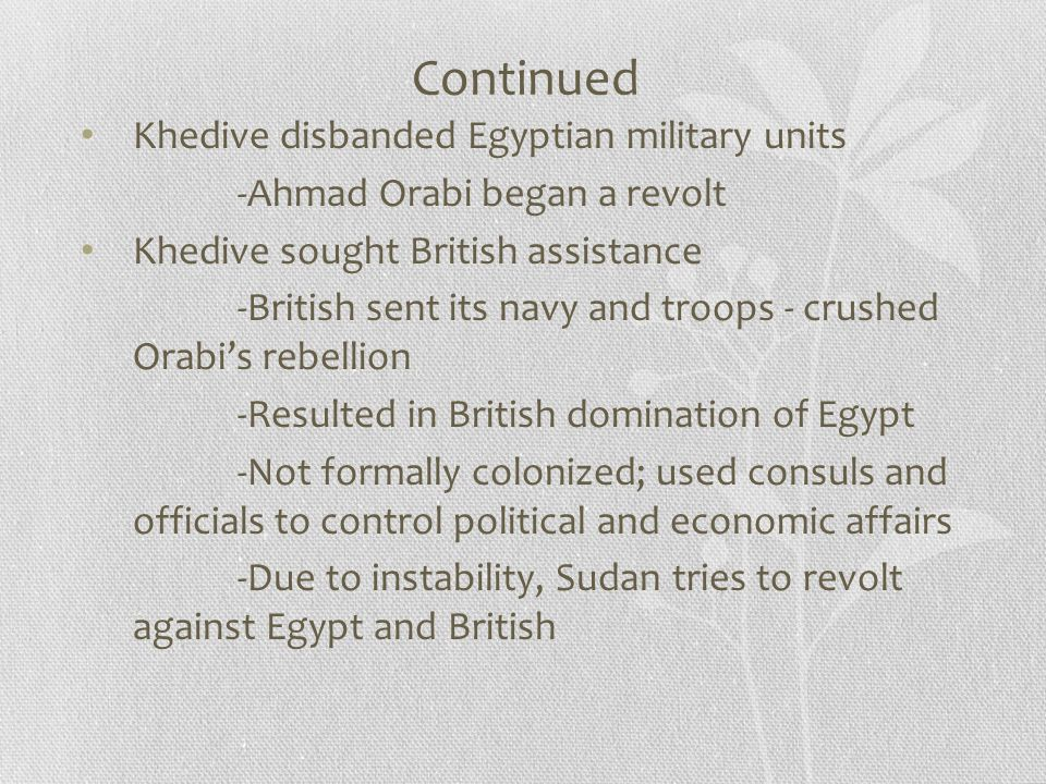 Continued Khedive disbanded Egyptian military units -Ahmad Orabi began a revolt Khedive sought British assistance -British sent its navy and troops -