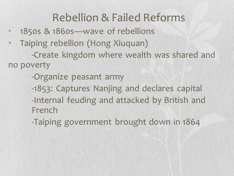 Rebellion & Failed Reforms 1850s & 1860s—wave of rebellions Taiping rebellion (Hong Xiuquan) -Create kingdom where wealth was shared and no poverty -O