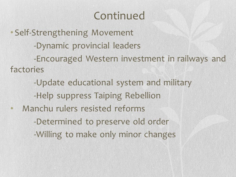 Continued Self-Strengthening Movement -Dynamic provincial leaders -Encouraged Western investment in railways and factories -Update educational system
