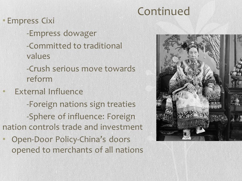 Continued Empress Cixi -Empress dowager -Committed to traditional values -Crush serious move towards reform External Influence -Foreign nations sign t