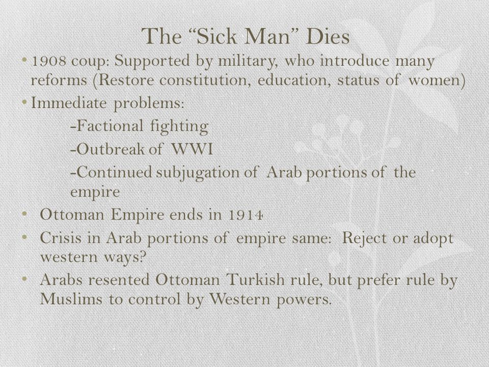 """The """"Sick Man"""" Dies 1908 coup: Supported by military, who introduce many reforms (Restore constitution, education, status of women) Immediate problems"""