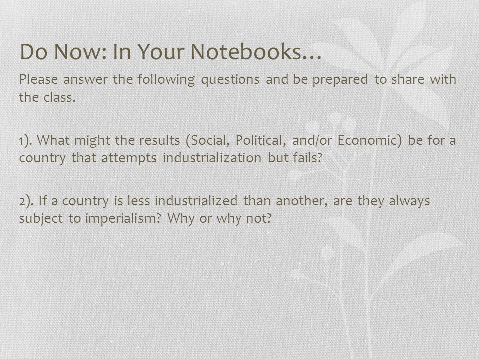 Do Now: In Your Notebooks… Please answer the following questions and be prepared to share with the class. 1). What might the results (Social, Politica