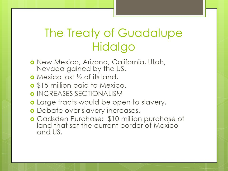 The Treaty of Guadalupe Hidalgo  New Mexico, Arizona, California, Utah, Nevada gained by the US.
