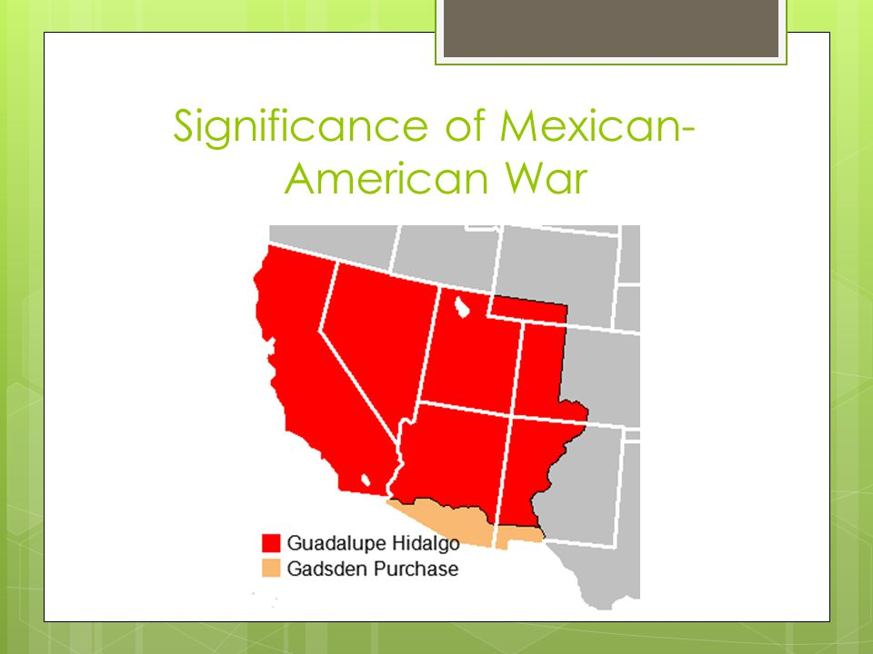 Significance of Mexican- American War