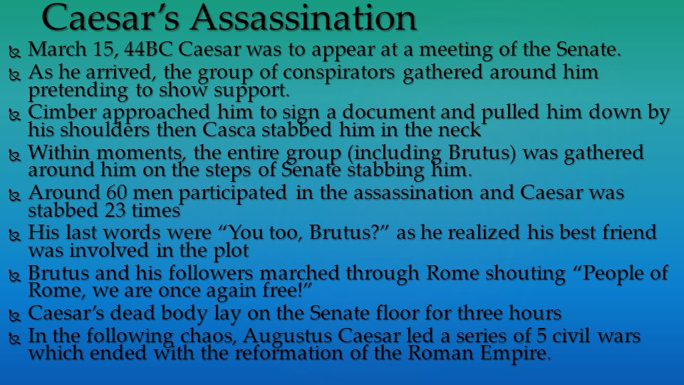 Caesar's Assassination  March 15, 44BC Caesar was to appear at a meeting of the Senate.