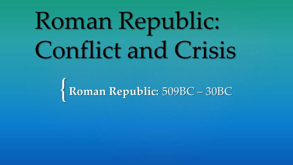 { Roman Republic: Conflict and Crisis Roman Republic: 509BC – 30BC