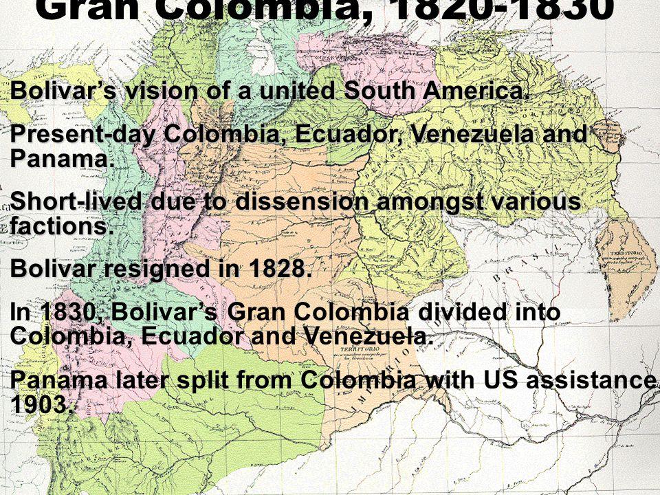 Bolivar's vision of a united South America.Bolivar's vision of a united South America. Present-day Colombia, Ecuador, Venezuela and Panama.Present-day