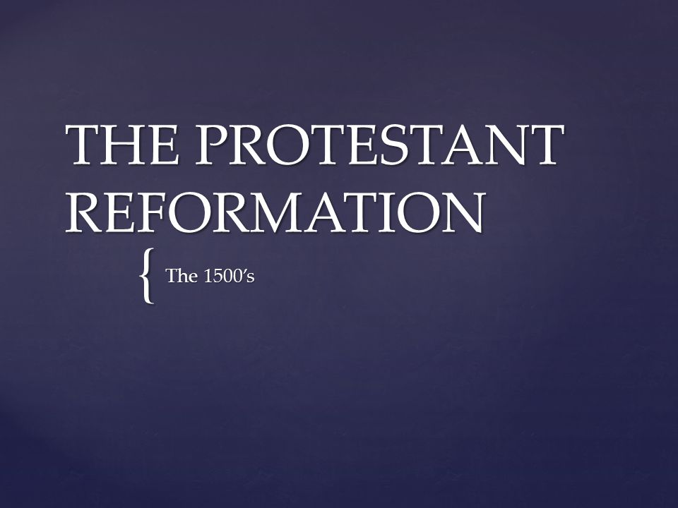 { THE PROTESTANT REFORMATION The 1500's