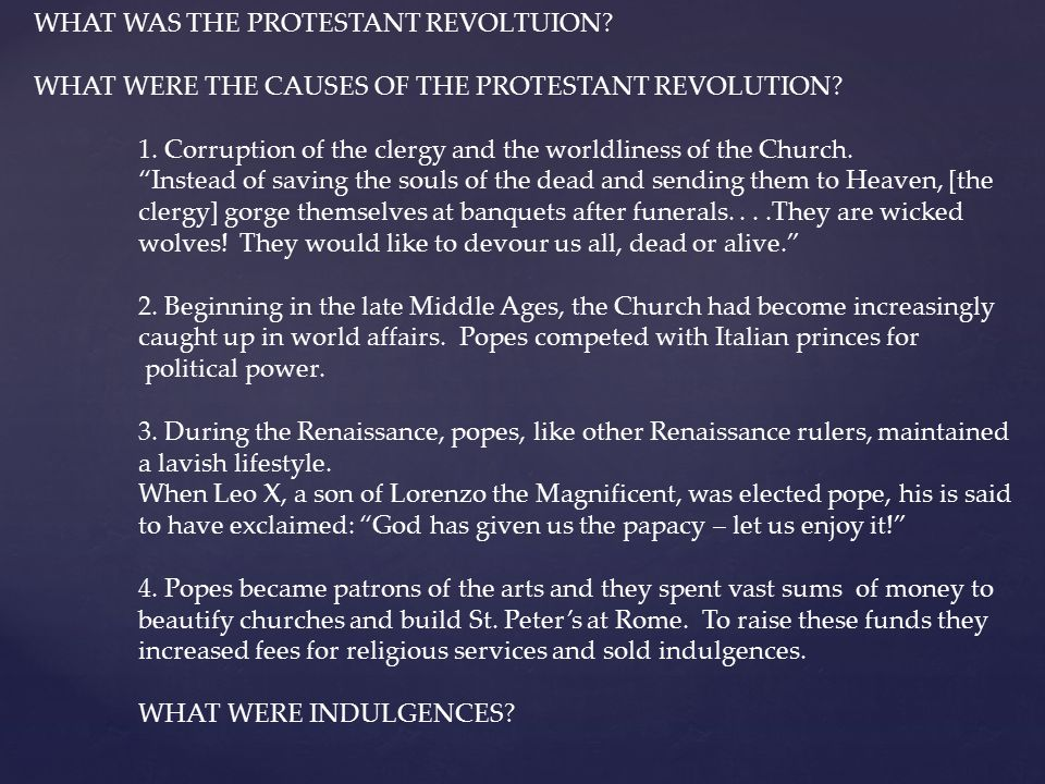 WHAT WAS THE PROTESTANT REVOLTUION? WHAT WERE THE CAUSES OF THE PROTESTANT REVOLUTION? 1. Corruption of the clergy and the worldliness of the Church.