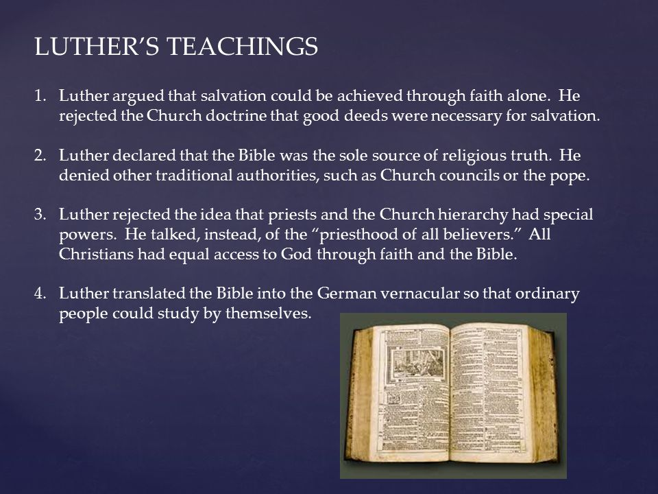 LUTHER'S TEACHINGS 1.Luther argued that salvation could be achieved through faith alone. He rejected the Church doctrine that good deeds were necessar