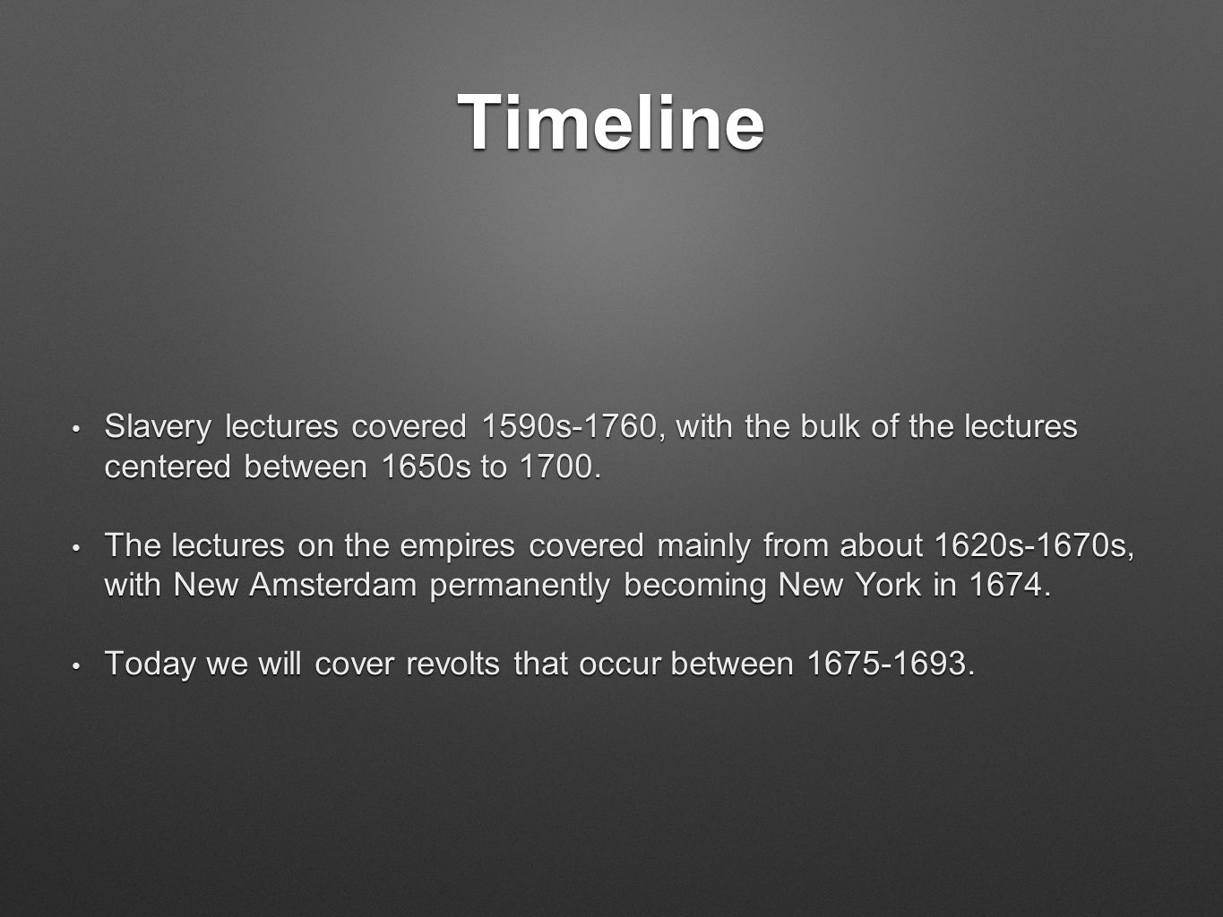 Timeline Slavery lectures covered 1590s-1760, with the bulk of the lectures centered between 1650s to 1700. Slavery lectures covered 1590s-1760, with