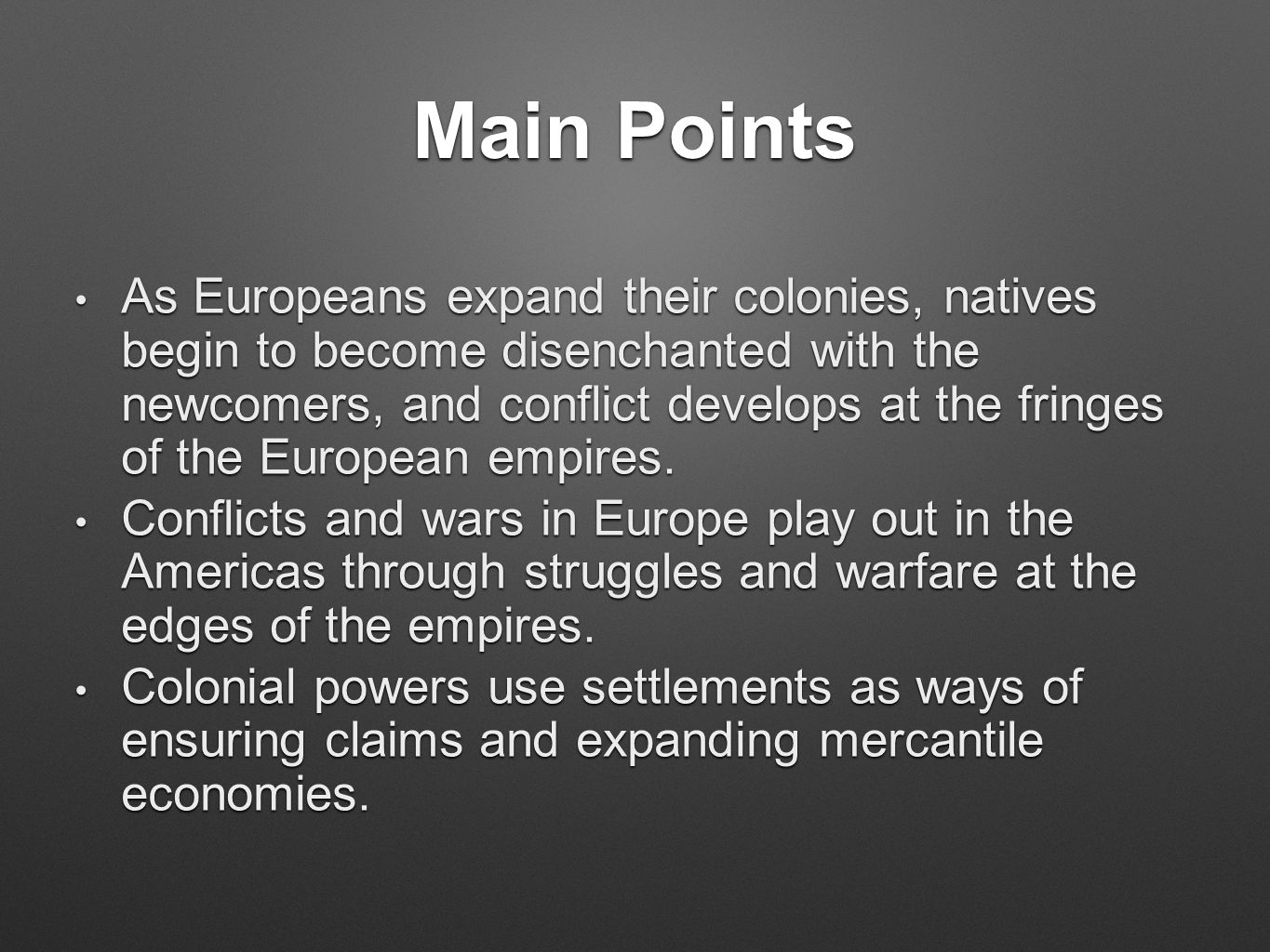 Main Points As Europeans expand their colonies, natives begin to become disenchanted with the newcomers, and conflict develops at the fringes of the E