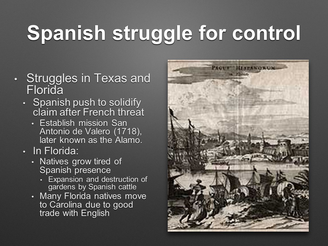 Spanish struggle for control Struggles in Texas and Florida Struggles in Texas and Florida Spanish push to solidify claim after French threat Spanish