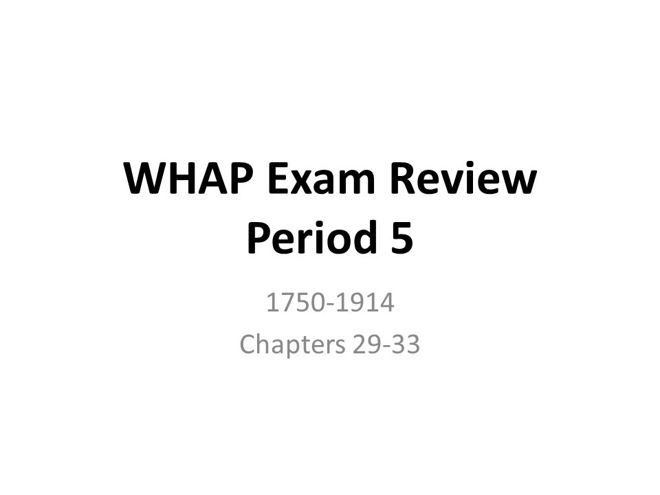 WHAP Exam Review Period 5 1750-1914 Chapters 29-33