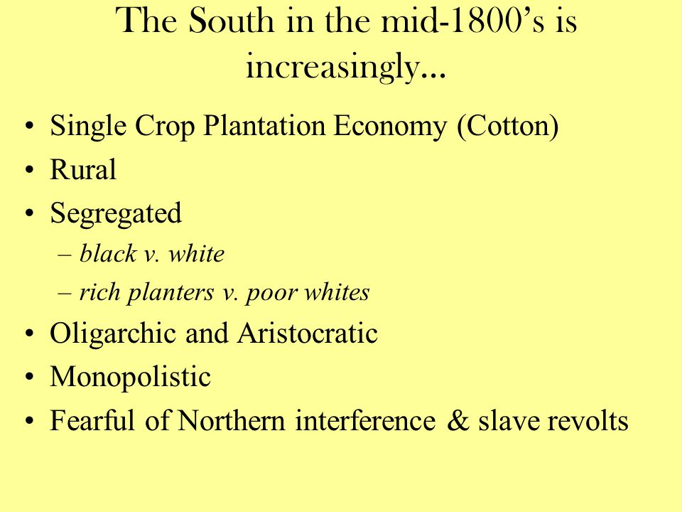 The South in the mid-1800's is increasingly… Single Crop Plantation Economy (Cotton) Rural Segregated –black v.