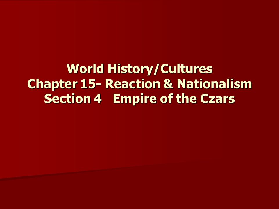 World History/Cultures Chapter 15- Reaction & Nationalism Section 4 Empire of the Czars