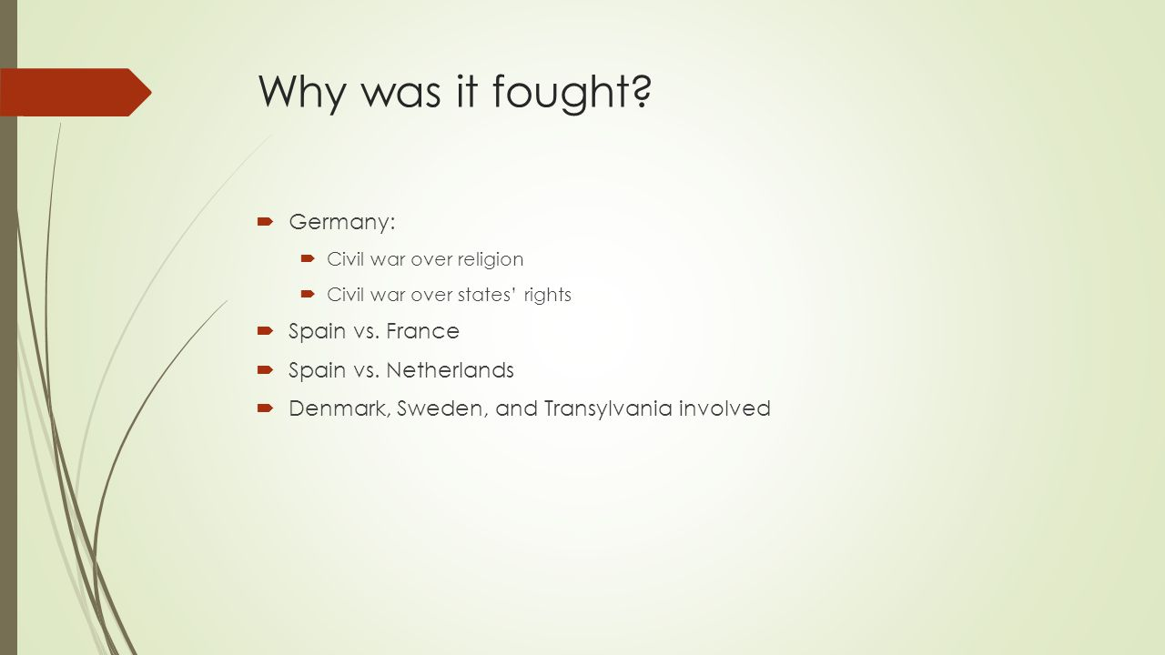 Why was it fought.  Germany:  Civil war over religion  Civil war over states' rights  Spain vs.