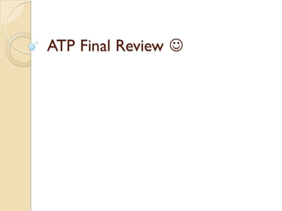 ATP Final Review ATP Final Review
