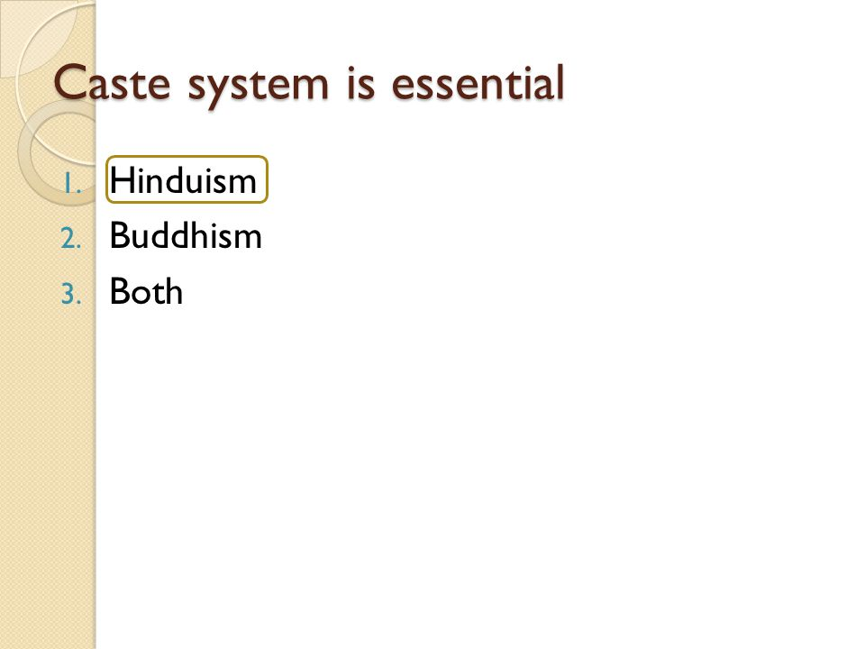 Caste system is essential 1. Hinduism 2. Buddhism 3. Both