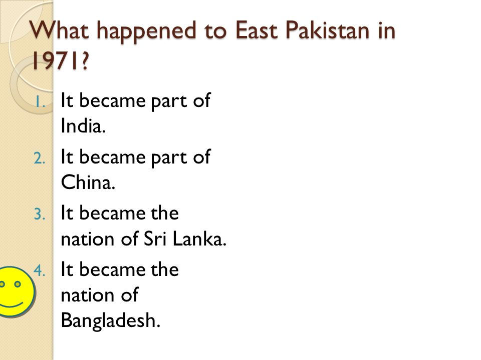 What happened to East Pakistan in 1971.1. It became part of India.