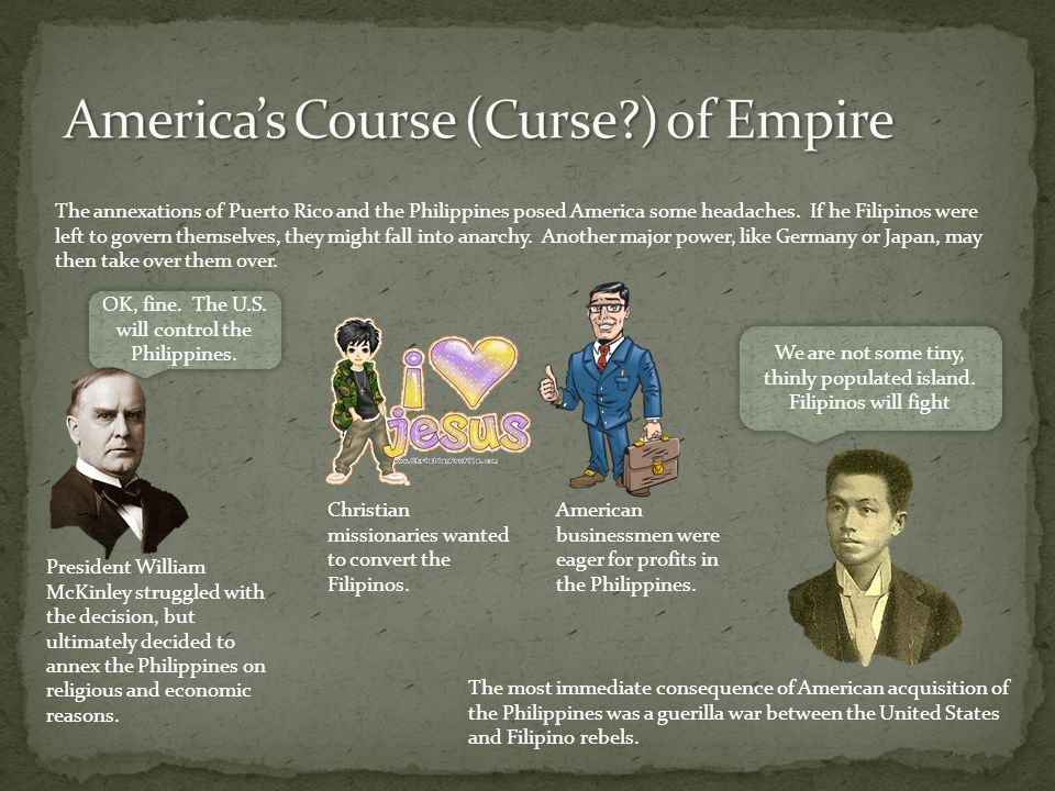 The most immediate consequence of American acquisition of the Philippines was a guerilla war between the United States and Filipino rebels.