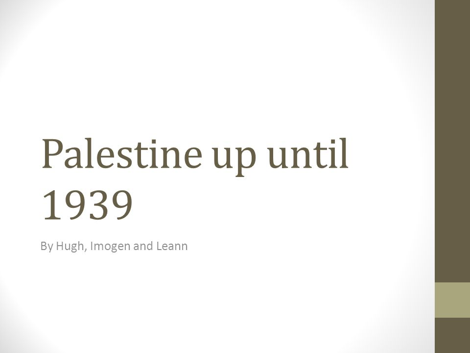 Palestine up until 1939 By Hugh, Imogen and Leann