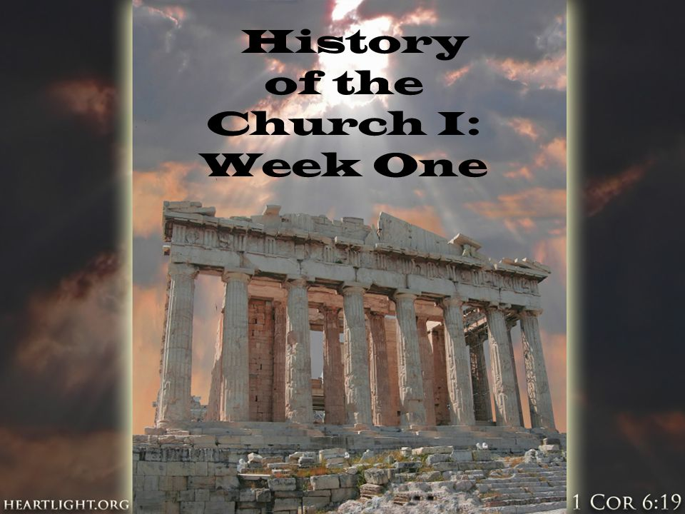 History of the Church I: Week One