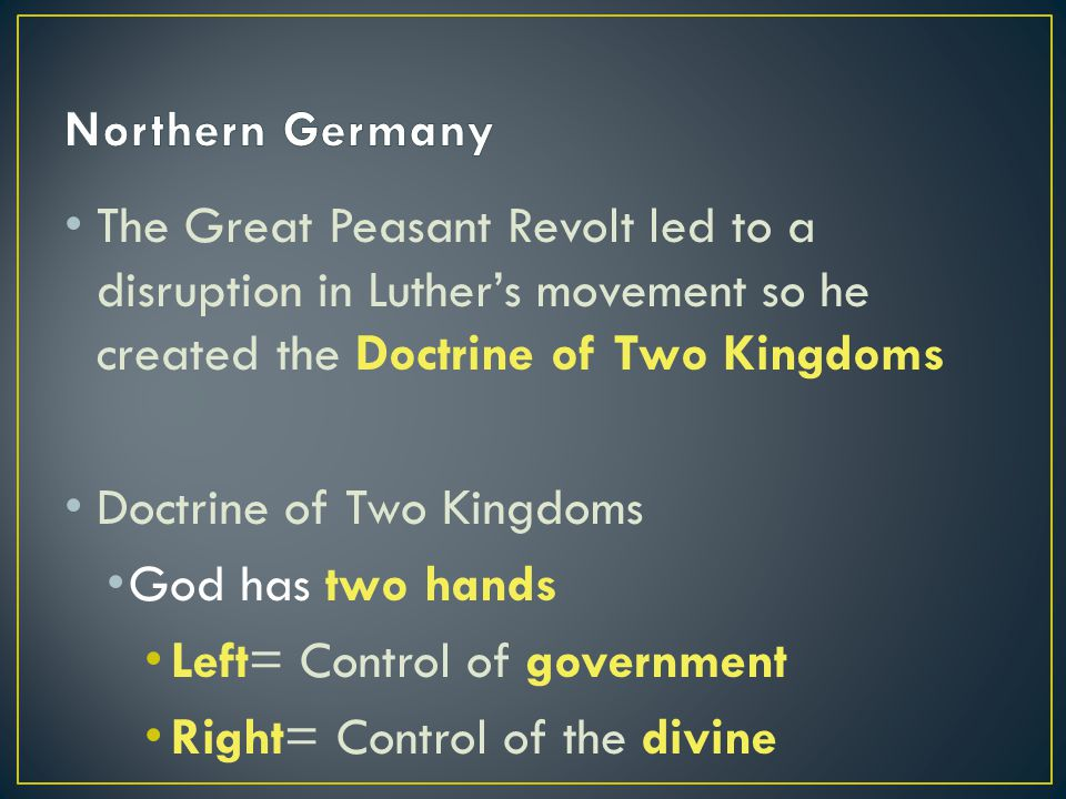 The Great Peasant Revolt led to a disruption in Luther's movement so he created the Doctrine of Two Kingdoms Doctrine of Two Kingdoms God has two hands Left= Control of government Right= Control of the divine
