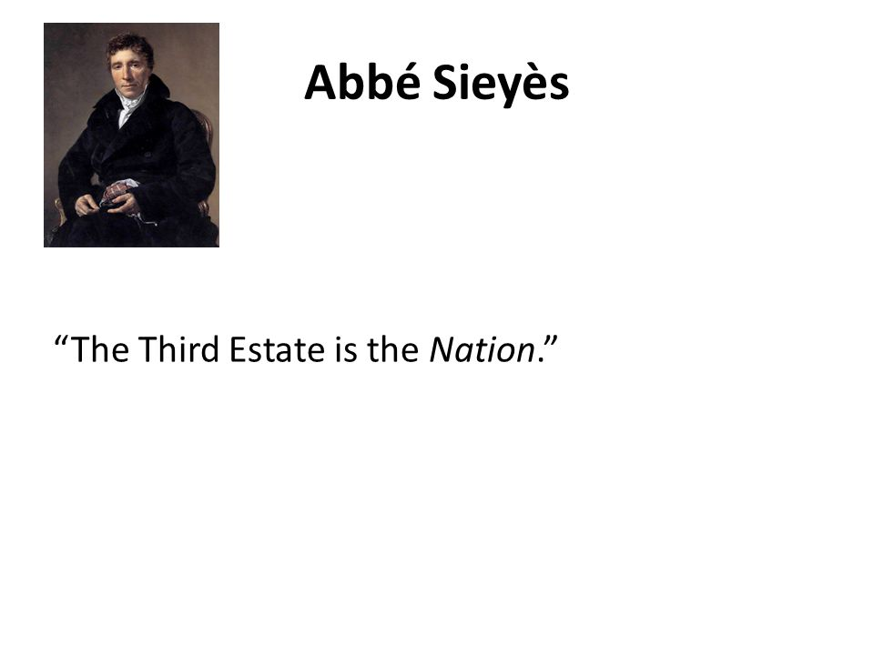 "Abbé Sieyès ""The Third Estate is the Nation."""