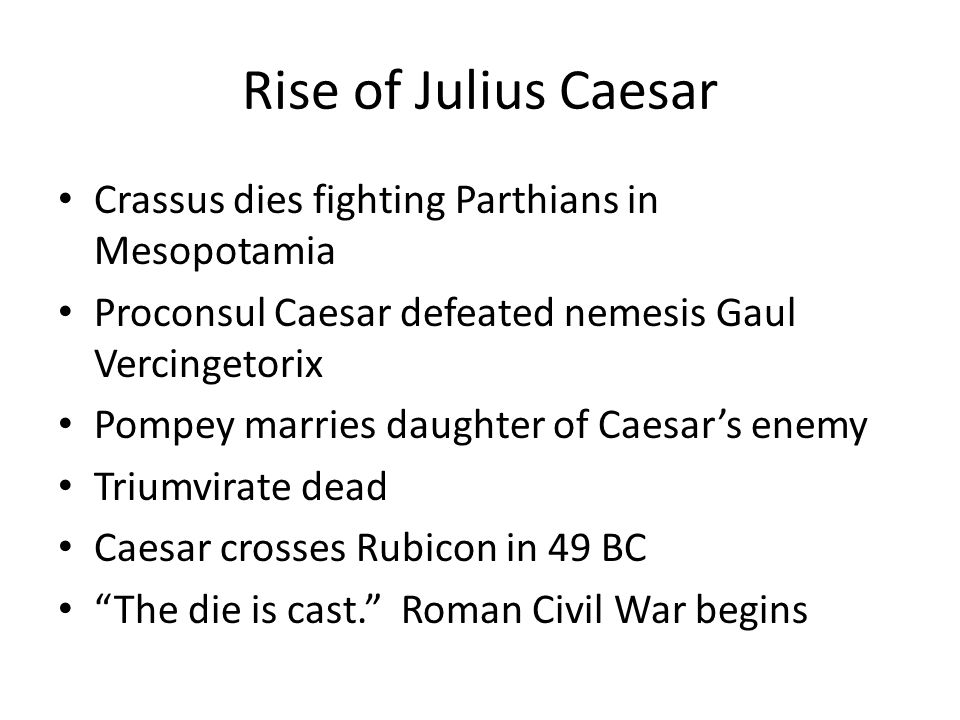 Roman Civil War Pompey flees Rome to Greece Caesar re-elected consul/dictator, then resigns Marc Antony second in command Master of the Horse Caesar defeats Pompey's lieutenants in Spain 48 BC - Pompey flees to Egypt, tricked and beheaded Caesar receives his head, allies with Cleopatra Helps her in Egyptian Civil War