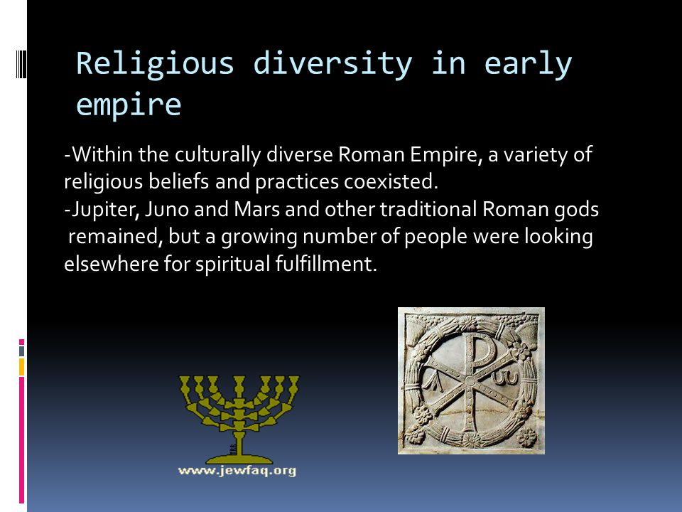 Religious diversity in early empire -Within the culturally diverse Roman Empire, a variety of religious beliefs and practices coexisted.