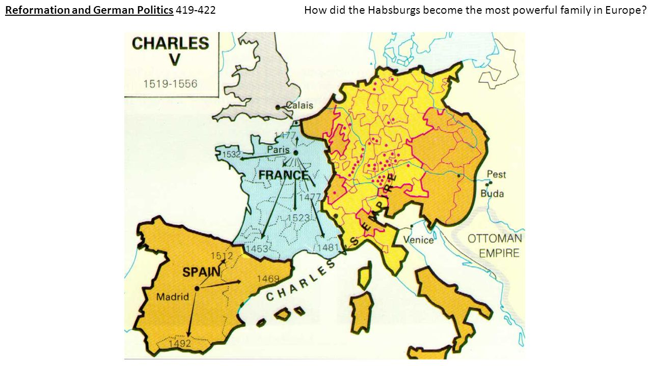 Reformation and German Politics 419-422 How did the Habsburgs become the most powerful family in Europe