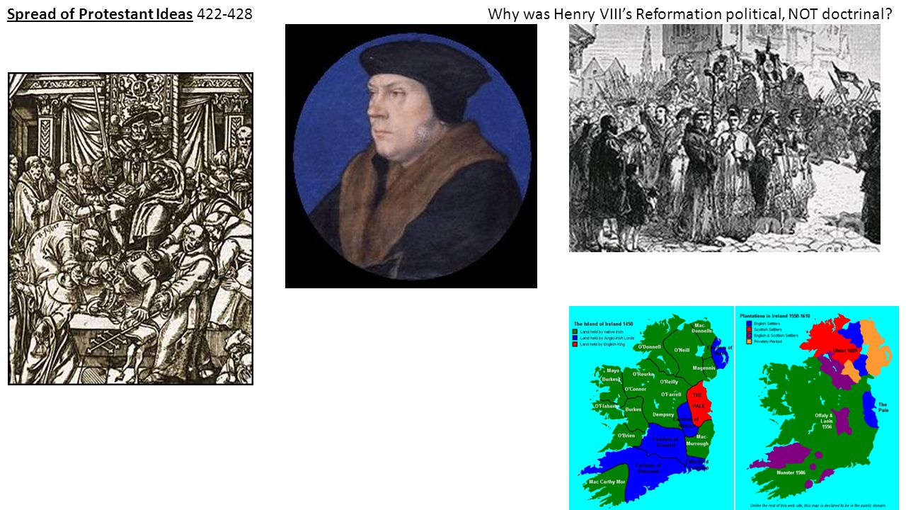 Spread of Protestant Ideas 422-428Why was Henry VIII's Reformation political, NOT doctrinal?