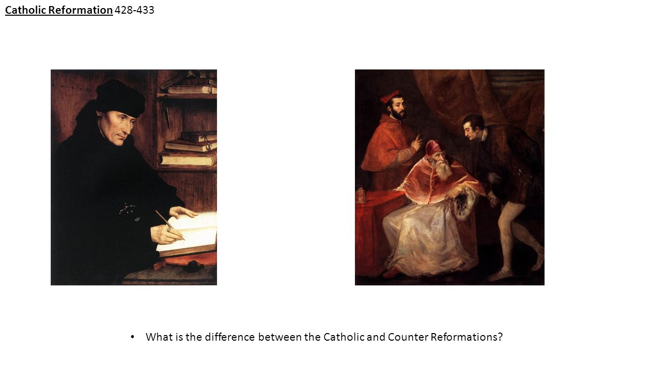 Catholic Reformation 428-433 What is the difference between the Catholic and Counter Reformations?