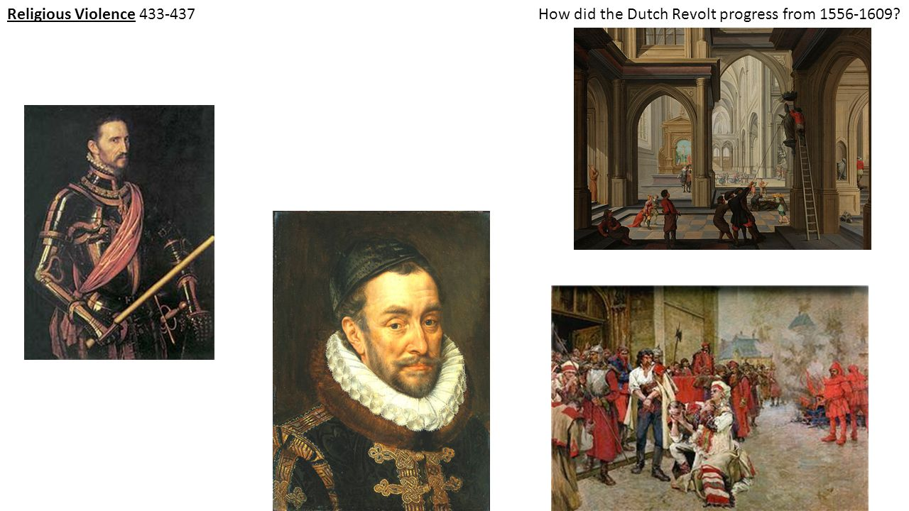 Religious Violence 433-437How did the Dutch Revolt progress from 1556-1609?