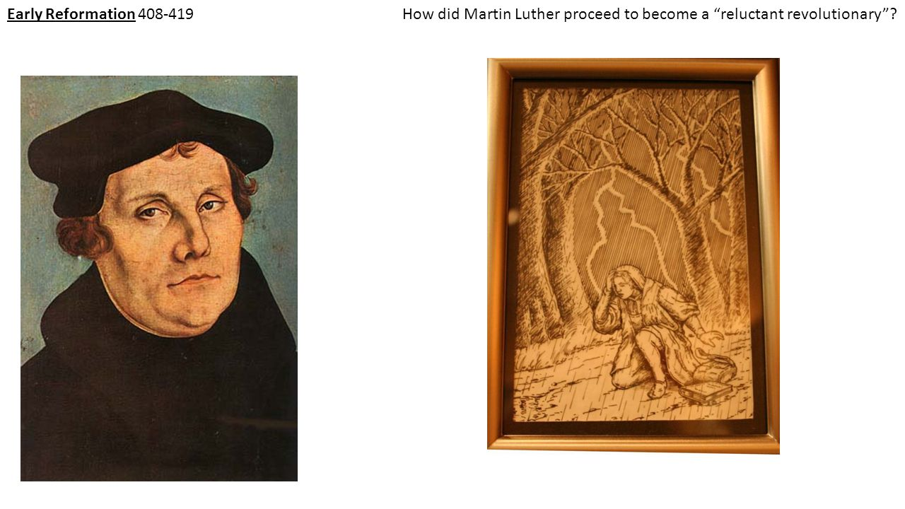 "Early Reformation 408-419How did Martin Luther proceed to become a ""reluctant revolutionary""?"