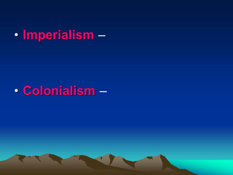 ImperialismImperialism – ColonialismColonialism –