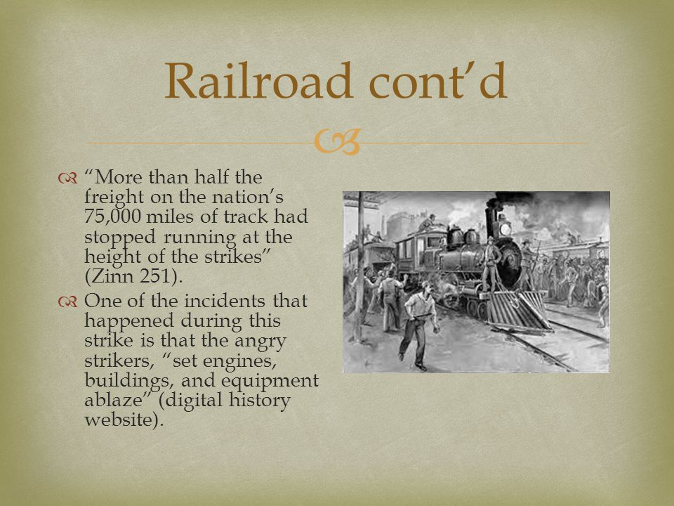 " Railroad cont'd  ""More than half the freight on the nation's 75,000 miles of track had stopped running at the height of the strikes"" (Zinn 251). "