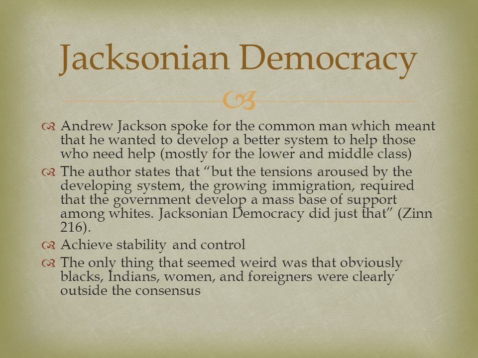   Andrew Jackson spoke for the common man which meant that he wanted to develop a better system to help those who need help (mostly for the lower an
