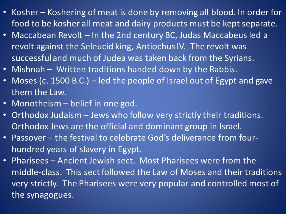 Kosher – Koshering of meat is done by removing all blood.