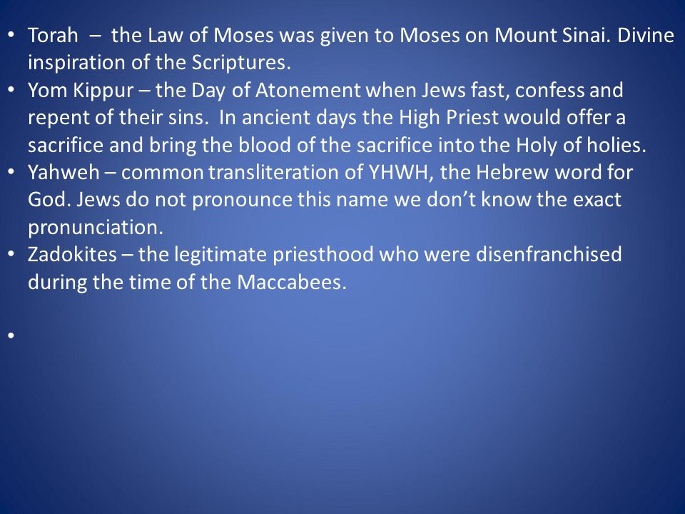 Torah – the Law of Moses was given to Moses on Mount Sinai.