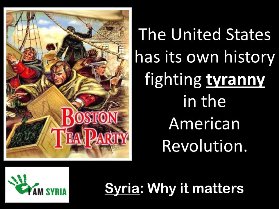 Syria: Why it matters The United States has its own history fighting tyranny in the American Revolution.