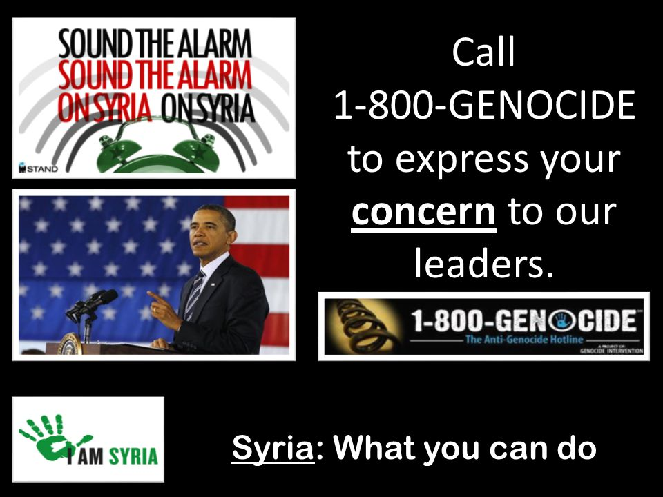 Syria: What you can do Call 1-800-GENOCIDE to express your concern to our leaders.