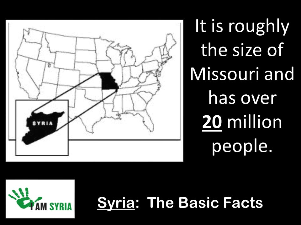 Syria: The Basic Facts It is roughly the size of Missouri and has over 20 million people.