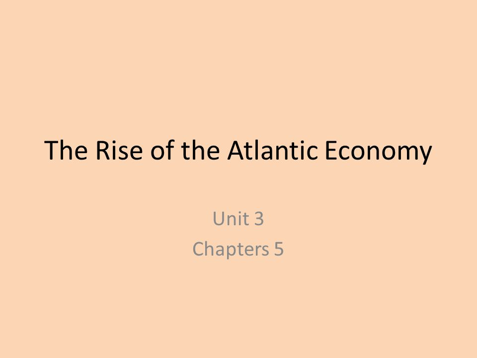 The Rise of the Atlantic Economy Unit 3 Chapters 5