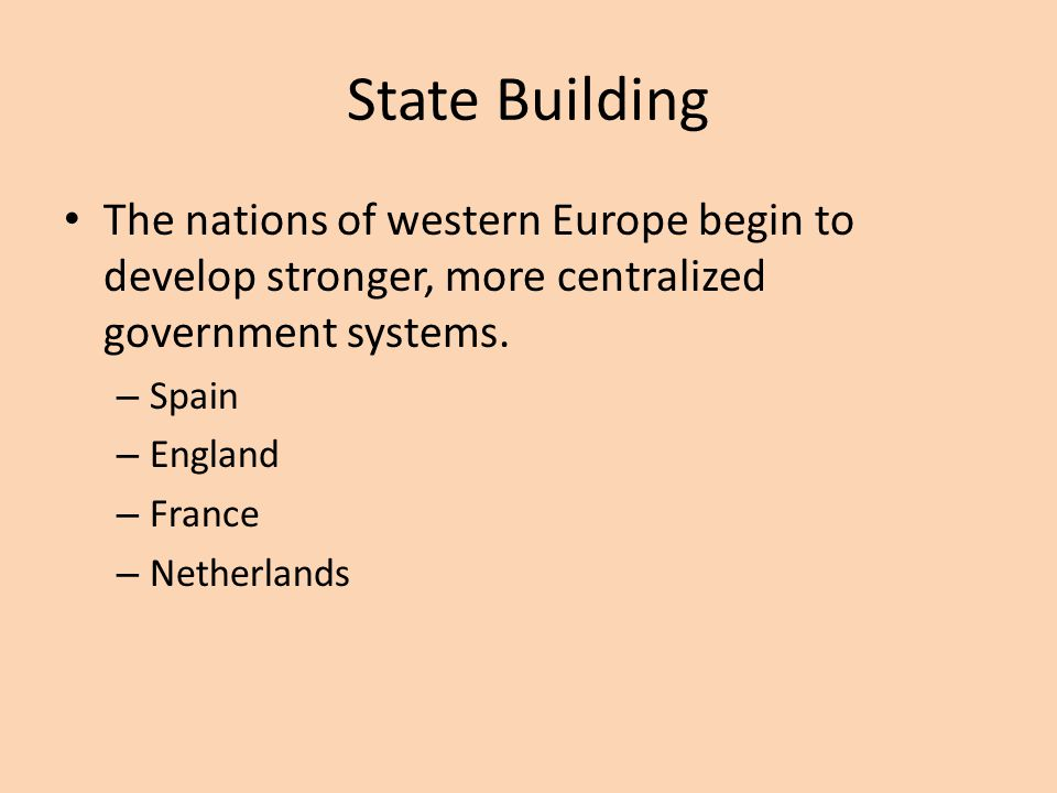 State Building The nations of western Europe begin to develop stronger, more centralized government systems.