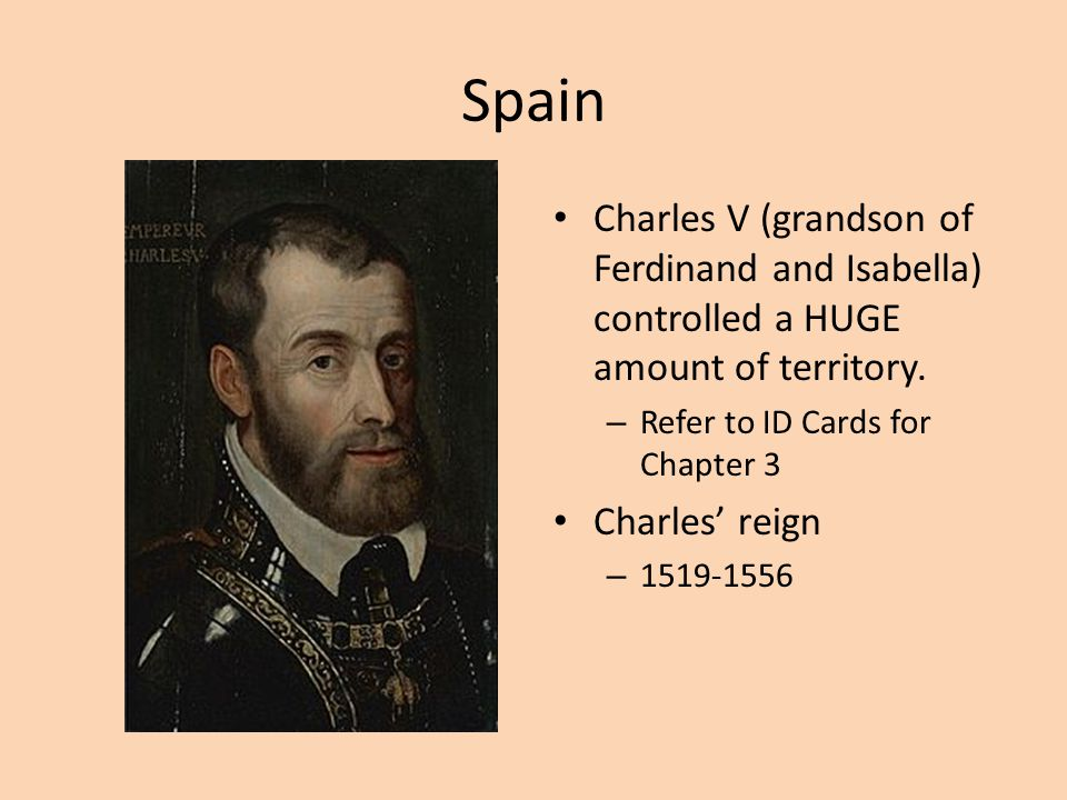 Spain Charles V (grandson of Ferdinand and Isabella) controlled a HUGE amount of territory.